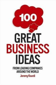 100 Great Business Ideas: From Leading Companies Around the World (101 . . .)