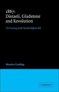1867 Disraeli, Gladstone and Revolution: The Passing of the Second Reform Bill (Cambridge Studies in the History and Theory of Politics)