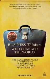 28 Business Thinkers Who Changed the World: The Management Gurus and Mavericks Who Changed the Way We Think about Business