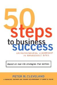 50 Steps to Business Success: Entrepreneurial Leadership in Manageable Bites