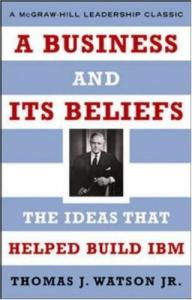 A Business and Its Beliefs: The Ideas That Helped Build IBM