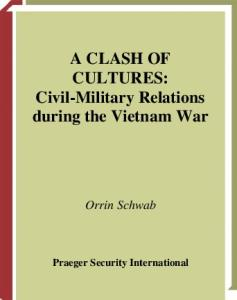 A Clash of Cultures: Civil-Military Relations during the Vietnam War (In War and in Peace: U.S. Civil-Military Relations)