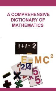 A Comprehensive Dictionary of Mathematics