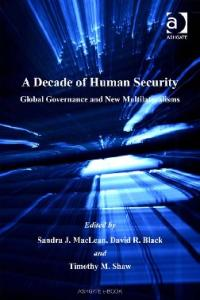 A Decade of Human Security: Global Governance And New Multilateralisms (Global Security in a Changing World)