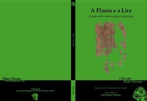 A flauta e a Lira - Estudos sobre poesia grega e papirologia