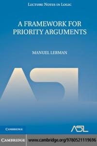 A Framework for Priority Arguments (Lecture Notes in Logic, Volume 34)