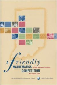 A Friendly Mathematics Competition: 35 Years of Teamwork in Indiana (Maa Problem Books Series)