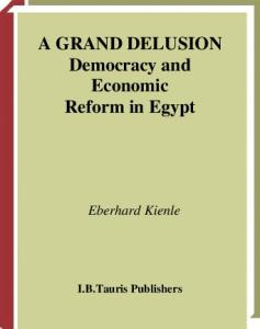 A Grand Delusion: Democracy and Economic Reform in Egypt (Library of Modern Middle East Studies)