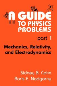 A Guide to Physics Problems. Mechanics, Relativity, and Electrodynamics