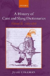 A History of Cant and Slang Dictionaries, Volume II: 1785-1858