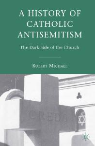 A History of Catholic Antisemitism: The Dark Side of the Church