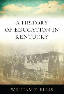 A History of Education in Kentucky (Topics in Kentucky History)