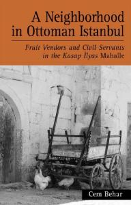 A Neighborhood in Ottoman Istanbul: Fruit Vendors and Civil Servants in the Kasap Ilyas Mahalle (Suny Series in the Social and Economic History of the Middle East)