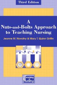 A Nuts-and-Bolts Approach to Teaching Nursing: Third Edition (Springer Series on the Teaching of Nursing)