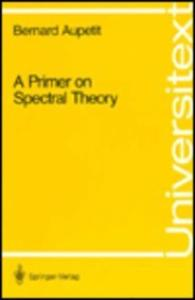 A Primer on Spectral Theory (Universitext)
