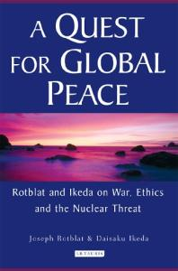 A Quest for Global Peace: Rotblat and Ikeda on War, Ethics and the Nuclear Threat