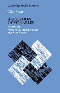 A Question of Syllables: Essays in Nineteenth-Century French Verse (Cambridge Studies in French)