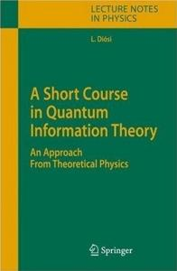 A Short Course In Quantum Information Theory An Approach From Theoretical Physics