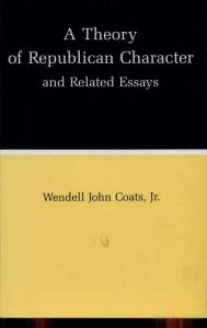 A Theory of Republican Character and Related Essays