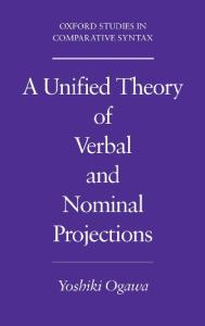 A Unified Theory of Verbal and Nominal Projections (Oxford Studies in Comparative Syntax)