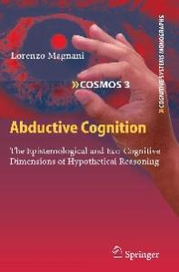 Abductive Cognition: The Epistemological and Eco-Cognitive Dimensions of Hypothetical Reasoning (Cognitive Systems Monographs)
