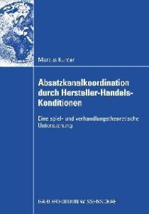Absatzkanalkoordination durch Hersteller-Handels-Konditionen: Eine spiel- und verhandlungstheoretische Untersuchung