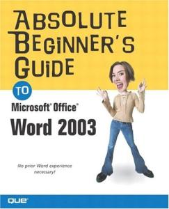 Absolute Beginner's Guide to Microsoft® Office Word 2003