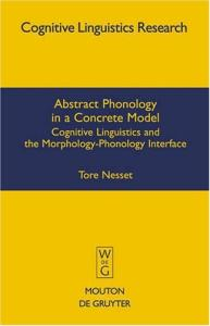 Abstract Phonology in a Concrete Model: Cognitive Linguistics and the Morphology-Phonology Interface