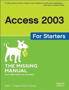 Access 2003 for Starters: The Missing Manual
