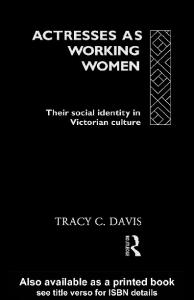 Actresses as Working Women: Their Social Identity in Victorian England (Gender and Performance Series)