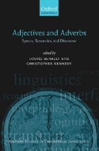Adjectives and Adverbs: Syntax, Semantics, and Discourse (Oxford Studies in Theoretical Linguistics)