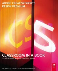 Adobe Creative Suite 5 Design Premium Classroom in a Book: The Official Training Workbook from Adobe Systems