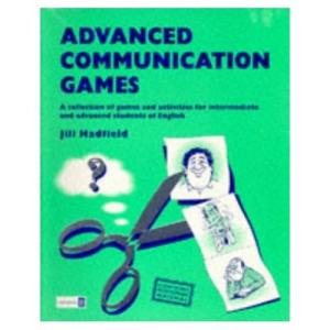 Advanced Communication Games: A Collection of Games and Activities for Intermediate and Advanced Students of English