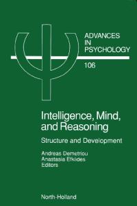 Advances in Psychology Volume 106 Intelligence, Mind, and Reasoning: Structure and Development