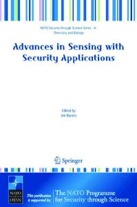Advances in Sensing with Security Applications (NATO Security through Science Series   NATO Security through Science Series A: Chemistry and Biology) (NATO ... Security Series A: Chemistry and Biology)
