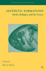 Aesthetic Formations: Media, Religion, and the Senses (Religion Culture Critique)