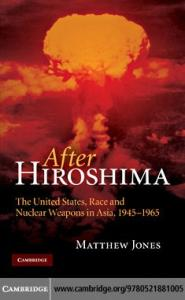 After Hiroshima: The United States, Race, and Nuclear Weapons in Asia, 1945-1965