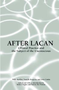 After Lacan: Clinical Practice and the Subject of the Unconscious (Suny Series in Psychoanalysis and Culture)