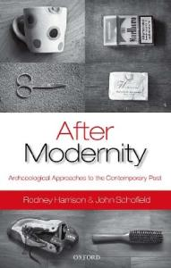 After Modernity: Archaeological Approaches to the Contemporary Past