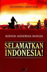 Agenda Mendesak Bangsa: Selamatkan Indonesia!