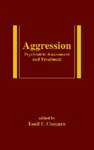 Aggression: Psychiatric Assessment and Treatment (Medical Psychiatry Series, 22)