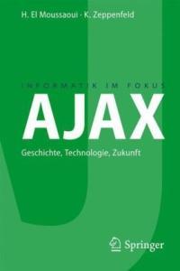AJAX: Geschichte, Technologie, Zukunft (Informatik Im Fokus)
