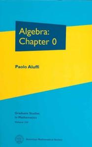 Algebra: Chapter 0 (Graduate Studies in Mathematics)