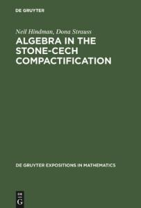 Algebra in the Stone-Cech Compactification: Theory and Applications (De Gruyter Expositions in Mathematics, 27)