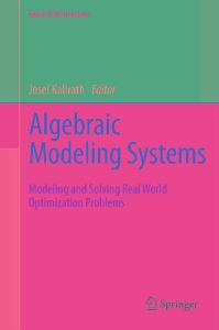 Algebraic modeling systems : modeling and solving real world optimization problems