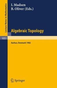 Algebraic Topology Aarhus 1982. Proc. conf. Aarhus, 1982