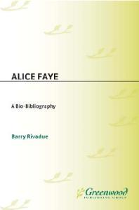 Alice Faye: A Bio-Bibliography (Bio-Bibliographies in the Performing Arts)