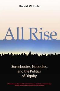 All Rise: Somebodies, Nobodies, and the Politics of Dignity (BK Currents (Hardcover))