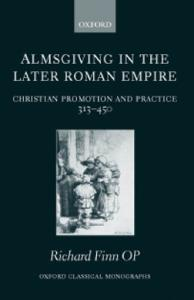 Almsgiving in the Later Roman Empire: Christian Promotion and Practice (313-450) (Oxford Classical Monographs)