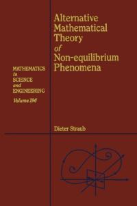 Alternative Mathematical Theory of Non-equilibrium Phenomena (Mathematics in Science and Engineering)